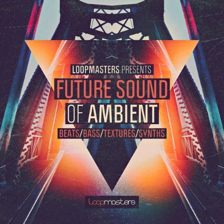 Loopmasters – Future Sound Of Ambient – сэмплы